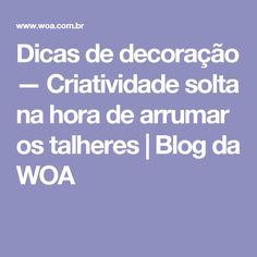 Dicas de decoração — Criatividade solta na hora de arrumar os talheres | Blog da WOA
