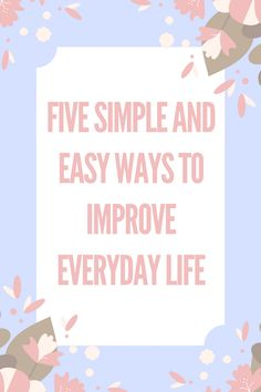 Five simple and easy ways to improve each and every day