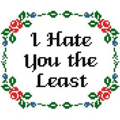 """Pattern: Cross Stitch """"I Hate You the Least"""" PATTERN *PDF* FILE by StitchBitchDarling on Etsy https://www.etsy.com/listing/231166674/pattern-cross-stitch-i-hate-you-the"""