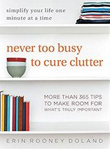 Never Too Busy to Cure Clutter: Simplify Your Life One Minute at a Time