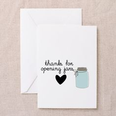 Thanks For Opening Jars Greeting Cards on CafePress.com