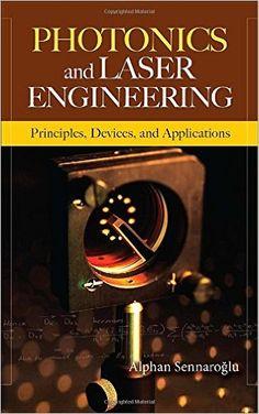 Photonics and Laser Engineering: Principles, Devices, and Applications: Alphan Sennaroglu.  New York : McGraw-Hill, c2010. http://rit.edu/anZcL