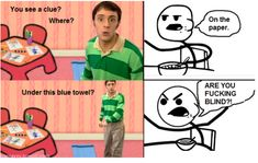 I just figured out blue's clues @Mckenna Wilkins