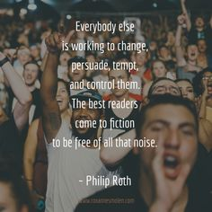 Literary Quotes, Writing Quotes, Quotes To Live By, Life Quotes, Philip Roth, Good Readers, Everybody Else, Lollapalooza, Quote Of The Day