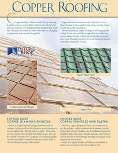 Copper is without question one of the best of all premium roofing products. It has been in use for thousands of years. It's continually changing beauty over time has long been a favorite to those lucky enough to live under a copper roof.