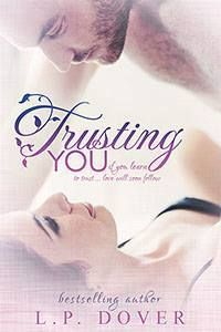COVER REVEAL: TRUSTING YOU by L.P. Dover ~ Oct. 8, 2013 Cover done by: Eden Crane Add it to your TBR: http://www.goodreads.com/book/show/17874058-trusting-you
