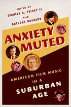 ANXIETY MUTED: AMERICAN FILM MUSIC IN A SUBURBAN AGE