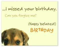 How do you send belated happy birthday wishes without making your congratulations sound like afterthoughts?