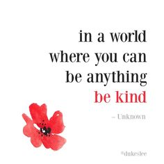 Always choose to be kind.