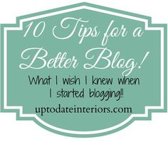 10 Tips for a Better Blog that you can start doing today!!