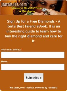 """Sign Up Form for a free eBook - """"Guide how to buy your diamonds and care for them"""". Once your are on http://jewels411.com, please observe the Sign Up Form situated on the right side of the Home page. Just Sign Up and subscribe to get your Free eBook. Thank you"""