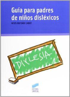 Guía para padres de niños disléxicos / Neus Buisán Cabot