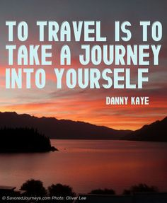 To travel is to take a journey into yourself | Inspirational Travel Quotes by Savored Journeys