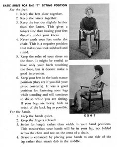 How to Sit Properly in a Social Situation. I think my mother read this book. I like to cross my legs and shake the top one up and down, and she used to have a fit when I did it. Sorry mom, I still do it. Vintage Modern, Ettiquette For A Lady, Etiquette Classes, Good Manners, Table Manners, Lady Rules, Illustrations Vintage, Etiquette And Manners, Finishing School