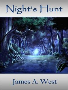 Night's Hunt  by James A. West    Submit a review and become a Faerytale Magic Reviewer! www.faerytalemagic.com
