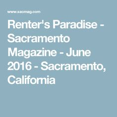 Renter's Paradise - Sacramento Magazine - June 2016 - Sacramento, California