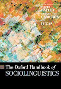 The Oxford handbook of sociolinguistics / edited by Robert Bayley, Richard Cameron, and Ceil Lucas