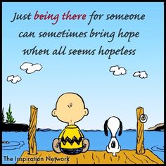 """Just being there for someone can sometimes bring hope when all seems hopeless."" ~Dave G. Llewellyn #quote"