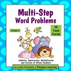 MULTI-STEP WORD PROBLEMS  Grade 3 Welcome to the zany world of Zippo, Mel, Allie, Sly, and Manda, and other whimsical zoo animals that fill the pages of Multi-Step Word Problems  Grade 3.  This set includes 28 task cards  with humorous animal word problems all aligned with the Common Core Standards.