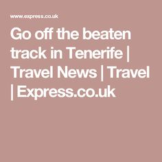 Go off the beaten track in Tenerife   Travel News   Travel   Express.co.uk