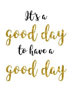 Gold sparkle print, It's a good day to have a good day, gold foil print, faux gold wall decor, quote Good Day Quotes, Morning Quotes, Quote Of The Day, Quotes To Live By, Me Quotes, Motivational Quotes, Inspirational Quotes, Happy Quotes, Gold Quotes