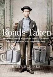 Roads Taken: The Great Jewish Migrations to the New World and the Peddlers Who Forged the Way by Hasia Diner   Jewish Book Council