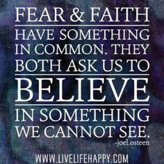 Fear & Faith ask us to Believe in what we can not see.