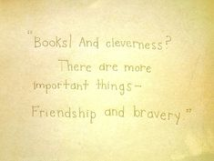 """""""Books! and cleverness? There are more important things — friendship and bravery."""" — Harry Potter And The Philosopher's Stone"""