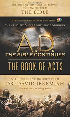 A.D. The Bible Continues: The Book of Acts: The Incredible Story of the First Followers of Jesus, according to the Bible: David Jeremiah: 9781496407184: Amazon.com: Books