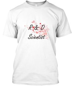 R &Amp; D Scientist Heart Design White T-Shirt Front - This is the perfect gift for someone who loves R & D Scientist. Thank you for visiting my page (Related terms: Professional jobs,job R & D Scientist,R & D Scientist,r & d scientists,scientists,scientist,famous c ...)
