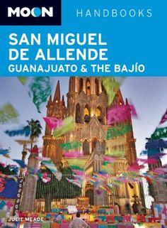 Moon San Miguel de Allende, Guanajuato and the Bajío (Moon Handbooks)