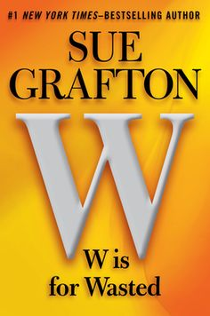 """Sue Grafton, """"W Is For Wasted (Kinsey Millhone Series #23)"""": """"Two dead bodies changed the course of my life that fall. One of them I knew and the other I'd never laid eyes on until I saw him in the morgue."""" - Barnes & Noble, No. 3- July 22, 2013"""