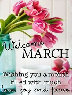 Welcome March  Wishing you a month with much Love, Joy and Peace