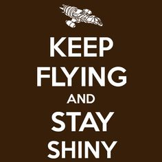 Buy a Keep Flying and Stay Shiny T-Shirt and other Related Designs at Textual Tees. Huge Selection Same Day Shipping Free Return & Exchange Guarantee