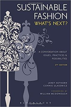 Sustainable Fashion: What's Next? A Conversation about Issues, Practices and Possibilities: Janet Hethorn, Connie Ulasewicz: http://amzn.to/2z12Uil