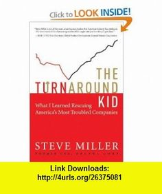 The Turnaround Kid What I Learned Rescuing Americas Most Troubled Companies Steve Miller , ISBN-10: 0061251275  ,  , ASIN: B001JJBOWY , tutorials , pdf , ebook , torrent , downloads , rapidshare , filesonic , hotfile , megaupload , fileserve