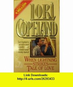 When Lightning Strikes/Tale of Love/Two Complete Romance Novels in One Volume (9780505520401) Lori Copeland , ISBN-10: 0505520400  , ISBN-13: 978-0505520401 ,  , tutorials , pdf , ebook , torrent , downloads , rapidshare , filesonic , hotfile , megaupload , fileserve