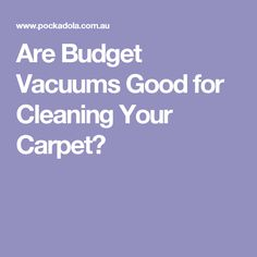 Are Budget Vacuums Good for Cleaning Your Carpet? Vacuum Cleaners, How To Clean Carpet, Budgeting, Vacuums, Cleaning, Budget