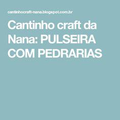 Cantinho craft da Nana: PULSEIRA COM PEDRARIAS