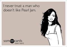 I never trust ANYONE who doesnt like PJ