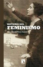 Historia del feminismo / Juan Sisinio Pérez Garzón .                                                 Madrid : Los Libros de la Cátarata, 2011