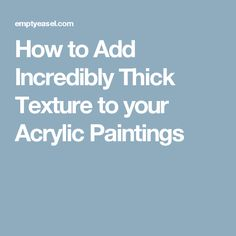 How to Add Incredibly Thick Texture to your Acrylic Paintings