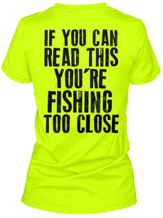 Discover You're Fishing Too Close T-Shirt, a custom product made just for you by Teespring. - If You Can Read This You're Fishing Too Close Fishing Quotes, Fishing Humor, Fishing T Shirts, Fishing Bait, Fishing Tackle, Girl Fishing, Fishing Stuff, Fishing Outfits, Saltwater Fishing