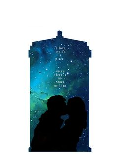 I love you in a place where there is no space or time. Rory & Amy Doctor Who