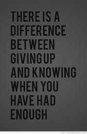 there is a difference between giving up, and knowing when you have had enough - Buscar con Google