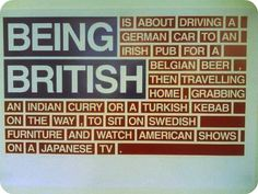 BEING BRITISH I would love to see a being American one, but I did do all these while being overseas