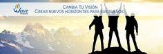 Cambia Tu Visión Crear nuevos horizontes para sus sueños.  http://www.wavecompany.net/es/modelo-de-negocio/