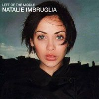 90's Natialie Imbruglia, released album Left of the Middle in 1997.
