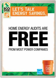 Home energy audits are free from most power companies. Call your power company to learn more. And click this image to take an online energy audit from The Home Depot.