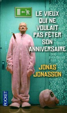 Le vieux qui ne voulait pas fêter son anniversaire - Jonas Lu , beaucoup d'humour,  à lire absolument !